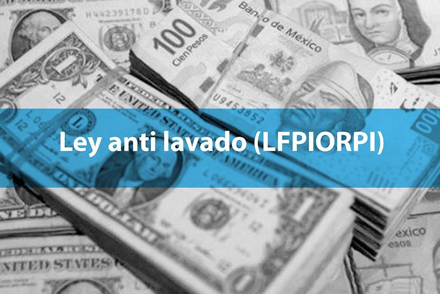 Ley anti lavado (LFPIORPI)